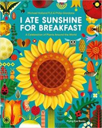 I Ate Sunshine for Breakfast: Did you know that the rubber in your shoes came from a tree? Ever wondered where your breakfast cereal is grown? Have you remembered to thank a bee today for the food you ate for dinner last night?